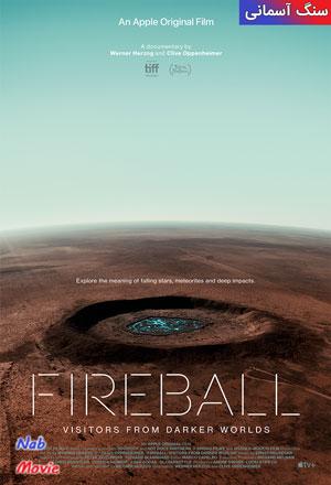 دانلود فیلم Fireball: Visitors from Darker Worlds 2020 سنگ آسمانی با زیرنویس فارسی چسبیده